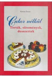 Cukor nélkül - Torták, sütemények, desszertek - Katona Zsuzsa - Régikönyvek