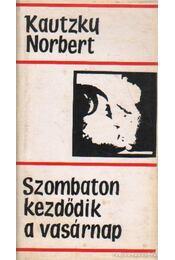 Szombaton kezdődik a vasárnap - Kautzky Norbert - Régikönyvek