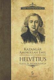 Claude-Adrien Helvétius élete és munkássága - Kazanlár Áminollah Emil - Régikönyvek