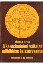 A kereskedelmi vállalat működése és szervezete - Kázsmér István - Régikönyvek