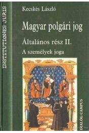 Magyar polgári jog - Általános rész II. A személyek jogai - Kecskés László - Régikönyvek