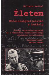 Életem - Kötelességteljesítés a bukásig - Keitel, Wilhelm, MASER, WERNER - Régikönyvek
