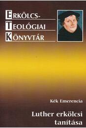 Luther erkölcsi tanítása - Kék Emerencia - Régikönyvek