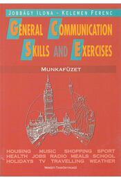 General Communication Skills and Exercises - Munkafüzet - Kelemen Ferenc, Jobbágy Ilona - Régikönyvek