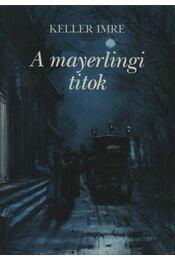 A mayerlingi titok - Keller Imre - Régikönyvek