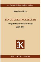 Tanuljunk magyarul is! - Válogatott nyelvművelő cikkek 2009-2019 - Kemény Gábor - Régikönyvek