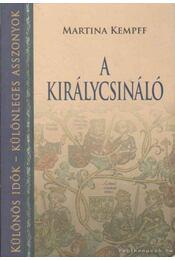 A királycsináló - Kempff, Martina - Régikönyvek