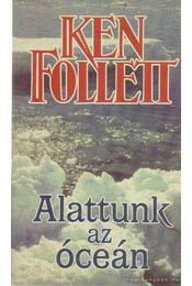 Alattunk az óceán - Ken Follett - Régikönyvek