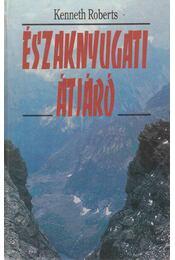 Északnyugati átjáró - Kenneth Roberts - Régikönyvek