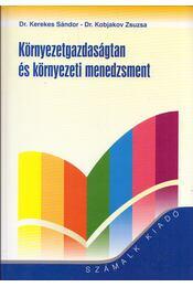 Környezetgazdaságtan és környezeti menedzsment - Kerekes Sándor, Kobjakov Zsuzsa - Régikönyvek