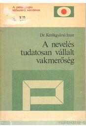A nevelés tudatosan vállalt vakmerőség - Kerékgyártó Imre dr. - Régikönyvek