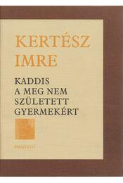 Kaddis a meg nem született gyermekért - Kertész Imre - Régikönyvek