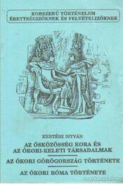 Az ősközösség kora és az ókori-keleti társadalmak - Az ókori Görögország története - Az ókori Róma története - Kertész István - Régikönyvek
