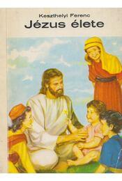 Jézus élete - Keszthelyi Ferenc - Régikönyvek