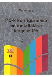 PC-k konfigurálása és installálása kiegészítés - Markó Imre - Régikönyvek