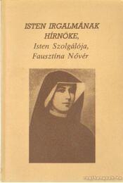 Isten irgalmának hírnöke, Isten Szolgálója, Fausztína Nővér - Berecz Sándor - Régikönyvek