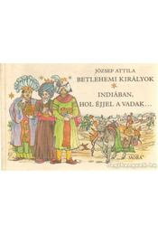 Betlehemi királyok / Indiában, hol éjjel a vadak - József Attila - Régikönyvek