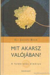 Mit akarsz valójában? - Bear, Eli Jaxon - Régikönyvek