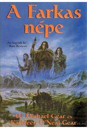 A farkas népe - Gear, W. Michael, Gear, Kathleen O'Neal - Régikönyvek