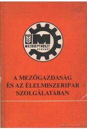 A mezőgazdaság és az élelmiszeripar szolgálatában - Király Ferenc - Régikönyvek