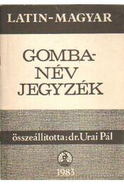 Latin-magyar gombanév jegyzék - Urai Pál dr. - Régikönyvek