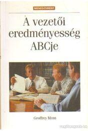 A vezetői eredményesség ABCje - Moss, Geoffrey - Régikönyvek