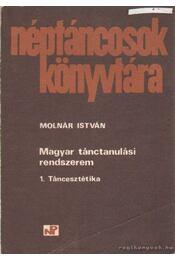 Magyar tánctanulási rendszerem 1. Táncesztétika - Molnár István - Régikönyvek