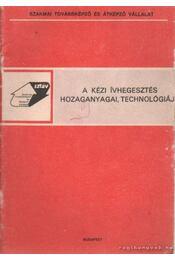 A kézi ívhegesztés hozaganyagai, technológiája - Végső Károly dr. - Régikönyvek