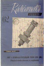 Amit a rádióalkatrészekről tudni kell (III.) - Tiborc Egon - Régikönyvek