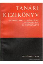 Tanári kézikönyv az orosz nyelv tanításához a gimnáziumok IV. osztályában - Fülöp Károly - Régikönyvek