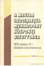 A Magyar Szocialista Munkáspárt Központi Bizottsága 1978. október 12-i ülésének dokumentumai - Régikönyvek