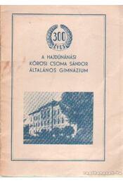 300 éves a hajdúnánási Kőrösi Csoma Sándor általános gimnázium - Dankó Imre - Régikönyvek