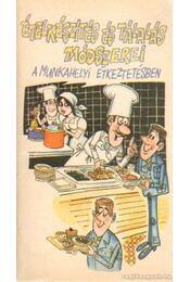 Ételkészítés és tálalás módszerei a munkahelyi étkezésben - Több író - Régikönyvek