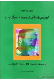 A rejtélyes budapesti sakkvilágbajnok - Varnusz Egon - Régikönyvek