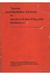 Vasutas szociálpolitikai felelősök és munkavédelmi felügyelők kézikönyve - Régikönyvek