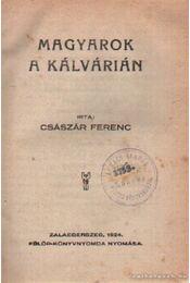 Magyarok a Kálvárián - Császár Ferencz - Régikönyvek