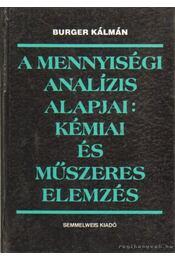 A mennyiségi analízis alapjai kémia és műszeres elemzés - Burger Kálmán - Régikönyvek