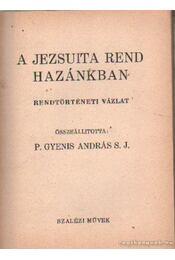 A Jezsuita rend hazánkban - P. Gyenis András S. J. - Régikönyvek