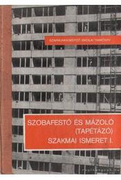 Szobafestő és mázoló (tapétázó) szakmai ismeret I. - Király Ferenc - Régikönyvek