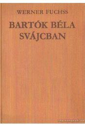 Bartók Béla Svájcban - Fuchss, Werner - Régikönyvek