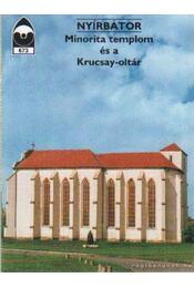 Nyírbátor - Minorita templom és a Krucsay-oltár - Régikönyvek