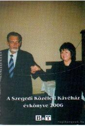 A Szegedi Közéleti Kávéház évkönyve 2006 - Majzik István-Szondi Ildikó, Sényei Róbert - Régikönyvek