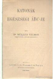 Katonák egészségi ÁBC-je - Dr. Müller Vilmos - Régikönyvek