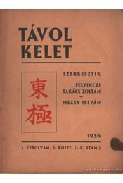 Távol Kelet 1936. I. évfolyam I. kötet (1-3. szám) - Felvinczi Takács Zoltán, Mezey István - Régikönyvek