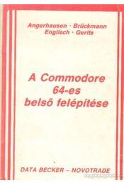 A commodore 64-es belső felépítése - Angerhausen-Brückmann-Englisch- Gerits - Régikönyvek