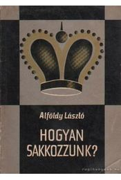 Hogyan sakkozzunk? - Alföldy László - Régikönyvek
