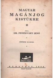 Magyar magánjog kistükre - Fehérváry Jenő - Régikönyvek