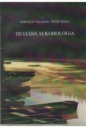 Deviáns alkohológia - Szikszay Petronella-Tóth Miklós - Régikönyvek