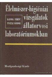 Élelmiszer-higéniai vizsgálatok állatorvosi laboratóriumokban - Dr. Katona Ferenc, Pusztai Sándor dr. - Régikönyvek