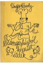 Szárnyashúsból készült ételek - Unger Károly - Régikönyvek
